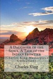 A Daughter of the Sioux, a Tale of the Indian Frontier