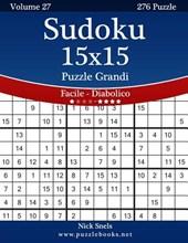 Sudoku 15x15 Puzzle Grandi - Da Facile a Diabolico - Volume 27 - 276 Puzzle