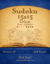 Sudoku 15x15 Deluxe - Da Facile a Diabolico - Volume 28 - 468 Puzzle