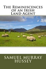The Reminiscences of an Irish Land Agent | Samuel Murray Hussey |