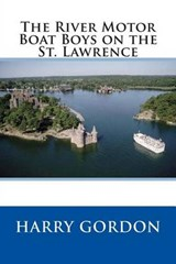 The River Motor Boat Boys on the St. Lawrence | Harry Gordon |