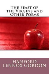 The Feast of the Virgins and Other Poems | Hanford Lennox Gordon |
