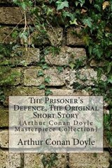 The Prisoner's Defence, the Original Short Story | Arthur Conan Doyle |