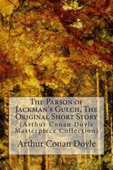 The Parson of Jackman's Gulch, the Original Short Story | Arthur Conan Doyle |