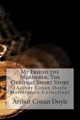 My Friend the Murderer, the Original Short Story | Arthur Conan Doyle |