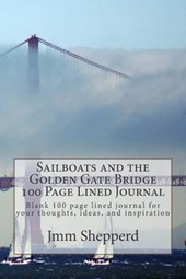Sailboats and the Golden Gate Bridge 100 Page Lined Journal