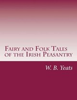 Fairy and Folk Tales of the Irish Peasantry | YEATS,  W. B. |