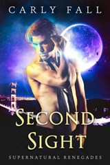 Second Sight (Supernatural Renegades, #4) | Carly Fall |