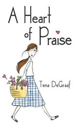 A Heart of Praise | Tena Degraaf |