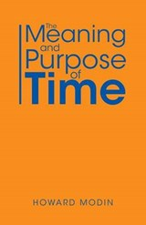 The Meaning and Purpose of Time | Howard Modin |
