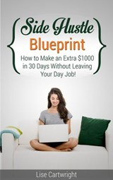 Side Hustle Blueprint: How to Make an Extra $1000 per month Without Leaving Your Job | Lise Cartwright |