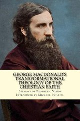 George Macdonald's Transformational Theology of the Christian Faith | Michael Phillips |
