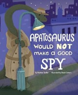 Apatosaurus Would Not Make a Good Spy | Heather Sadler |
