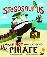 Stegosaurus Would Not Make a Good Pirate | Thomas Kingsley Troupe |
