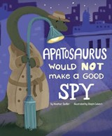 An Apatosaurus Would Not Make a Good Spy | Heather Sadler |