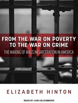 From the War on Poverty to the War on Crime | Elizabeth Hinton |
