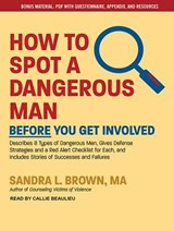 How to Spot a Dangerous Man Before You Get Involved | Sandra L. Brown |