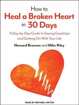 How to Heal a Broken Heart in 30 Days | Howard Bronson |