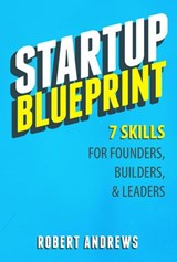Startup Blueprint: 7 Skills For Founders, Builders & Leaders | Robert Andrews |