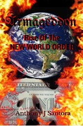 Armageddon Rise of the New World Order | Anthony J. Santora |