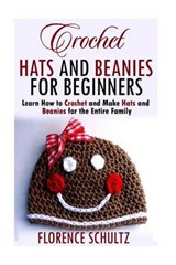 Crochet Hats and Beanies for Beginners | Florence Schultz |