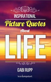 Life Quotes: Inspirational Picture Quotes about Life (Leanjumpstart Life Series Book 9)