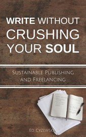 Write without Crushing Your Soul: Sustainable Publishing and Freelancing