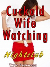 Cuckold Wife Watching: Nightclub
