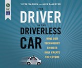 The Driver in the Driverless Car | Wadhwa, Vivek ; Salkever, Alex |