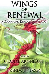 Wings of Renewal: A Solarpunk Dragon Anthology | Claudie Arseneault |