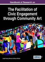 Handbook of Research on the Facilitation of Civic Engagement Through Community Art | Hersey, Leigh Nanney ; Bobick, Bryna |