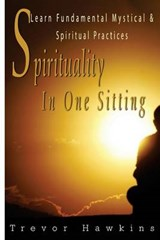 Spirituality in One Sitting | Trevor Hawkins |