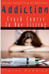 Addiction Crash Course in One Sitting | Trevor Hawkins |