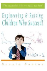 Engineering & Raising Children Who Succeed! | Suzzie D. Santos |