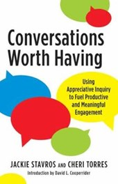 Conversations worth having | Stavros, Jackie ; Torres, Cheri ; Cooperrider, David L. |