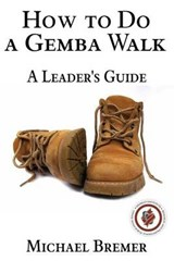 How to Do a Gemba Walk | Michael Bremer |