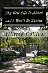 My Best Life Is Ahead and I Won't Be Denied | Wilfred Collins |