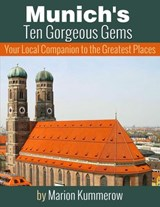 Munich's Ten Gorgeous Gems - Your Local Companion to the Greatest Places | Marion Kummerow |