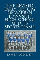 The Revised Early History of Warren Township High School and Its Sports Teams. | James Lodesky |