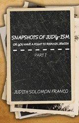 Snapshots of Judy-Ism or You Have a Right to Remain Jewish | Judith Solomon Franco |