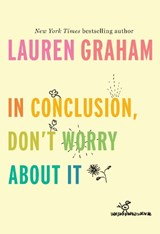 In Conclusion, Don't Worry About It | Lauren Graham |