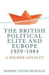 British Political Elite and Europe, 1959-1984 | Bob Nicholls |
