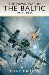The Naval War in the Baltic, 1939-1945 | Poul Grooss |