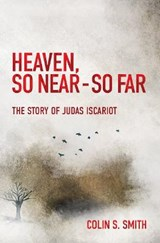 Heaven, So Near - So Far | Colin S. Smith |