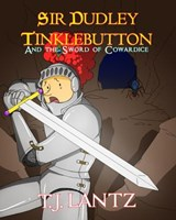 Sir Dudley Tinklebutton and the Sword of Cowardice (The Dudley Diaries, #2) | T.J. Lantz |