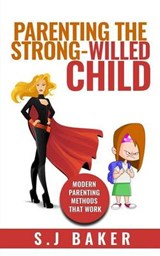 Parenting the Strong-willed Child | S. J. Baker |
