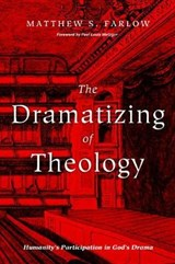 The Dramatizing of Theology | Matthew S. Farlow & Paul Louis Metzger |