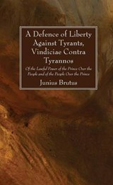 A Defence of Liberty Against Tyrants, Vindiciae Contra Tyrannos | Junius Brutus |