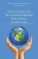 Study Guide for the Corporal and Spiritual Works of Mercy by Mitch Finley | Holly Hoffman Thomas |
