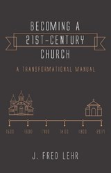 Becoming a 21st-Century Church | J. Fred Lehr |